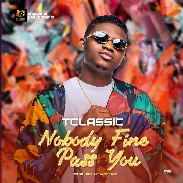 "T Classic – ""Nobody Fine Pass You"""