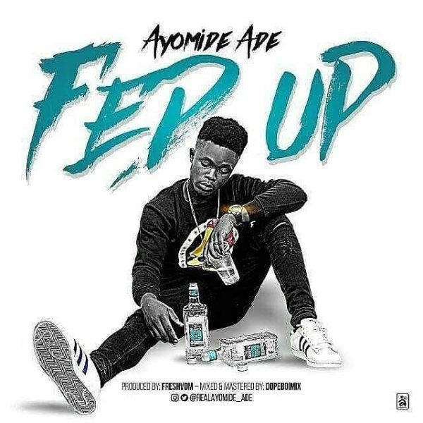 Ayomide Ade - Fed Up (prod. Fresh VDM)