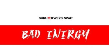 Guru – Bad Energy ft. Kwesi Swat (Prod. by BeatMonsta)