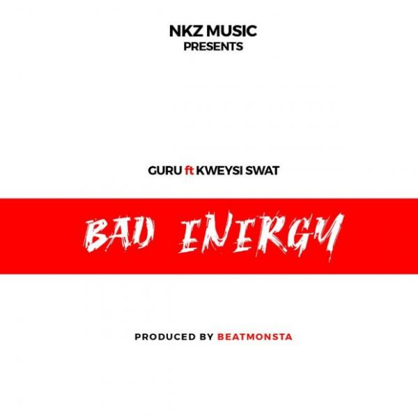 Guru – Bad Energy ft. Kwesi Swat (Prod. by BeatMonsta)