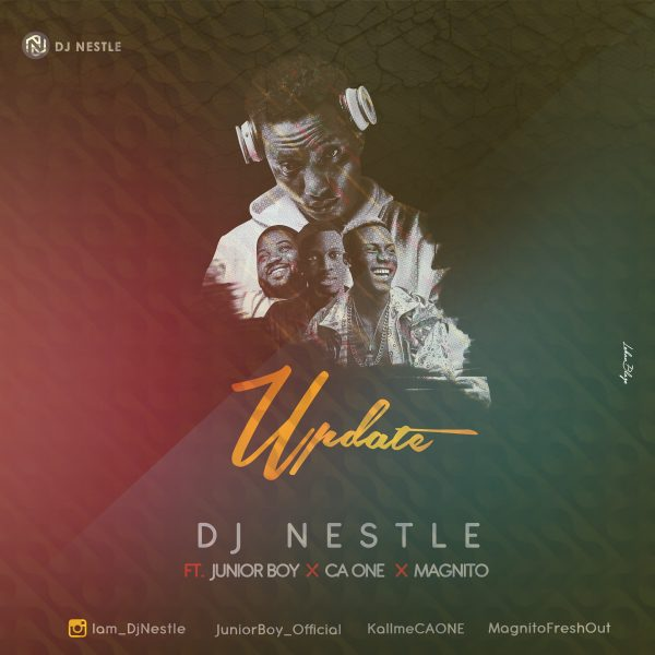 DJ Nestle ft Junior Boy, CA One & Magnito Update