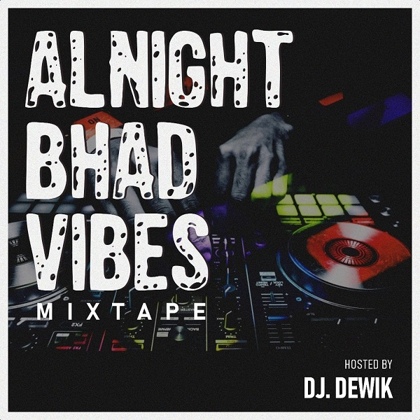 DJ Dewik Alnight Bhad Vibes Mix