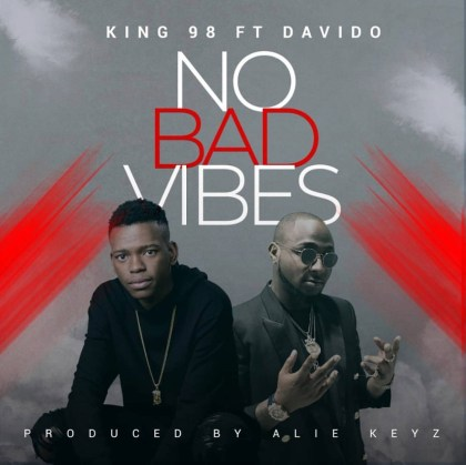 King 98 No Bad Vibes ft Davido