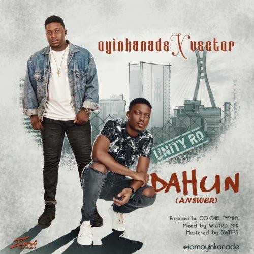 """Oyinkanade – """"Dahun ft. Vector"""