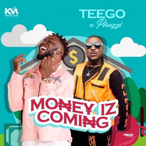 Teego ft. Peruzzi Money Iz Coming