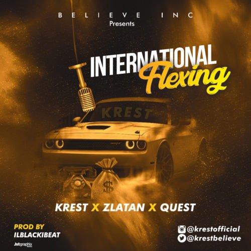 DOWNLOAD MP3: Krest - International Flexing Ft  Zlatan, Quest