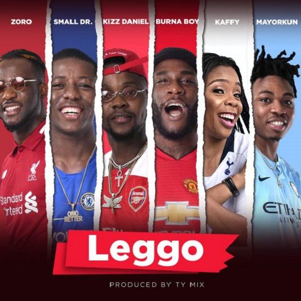MUSIC : Burna Boy, Kizz Daniel, Mayorkun, Small Doctor, Zoro, Kaffy – Leggo