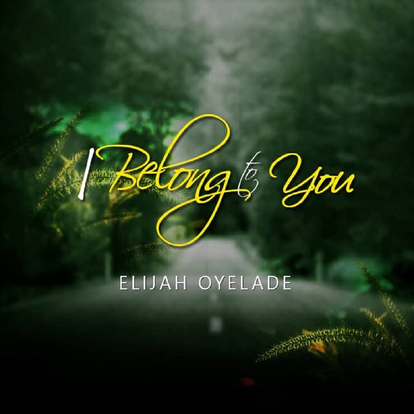 Elijah Oyelade I Belong to You