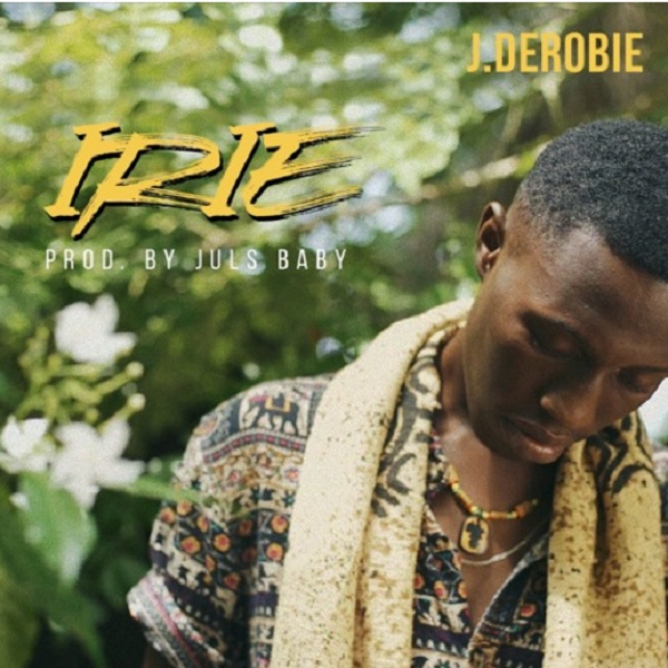 Download Music::: J.Derobie – Irie (Prod. Juls)