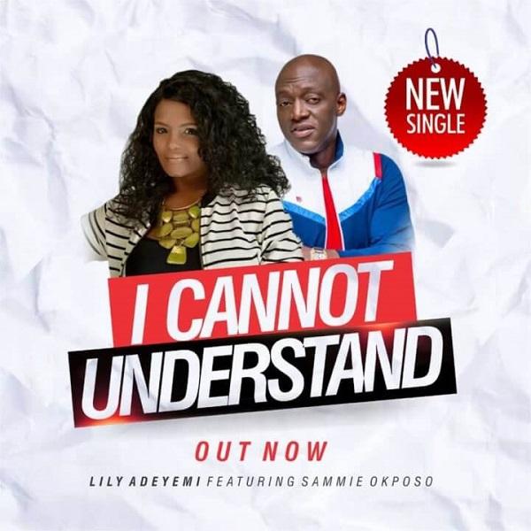 Lily Adeyemi ft. Sammie Okposo I Cannot Understand