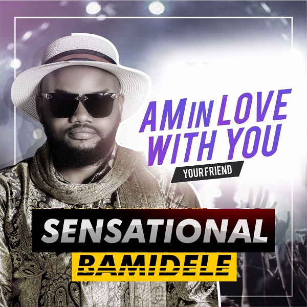 Sensational Bamidele Am In Love With You