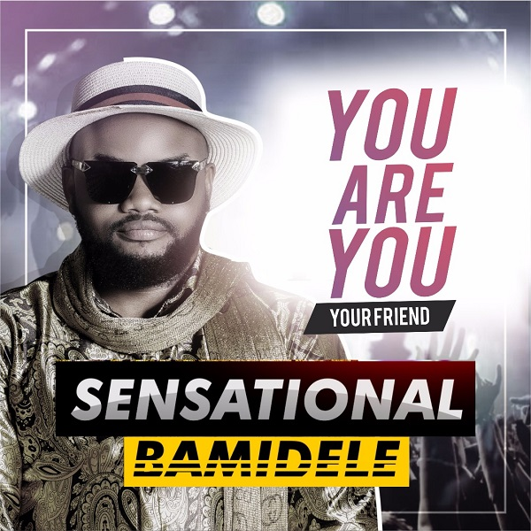 Sensational Bamidele You Are You