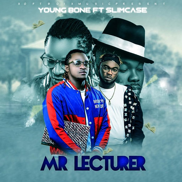 [Music]Young Bone – Mr Lecturer Ft. Slimcase (Prod. Young John)