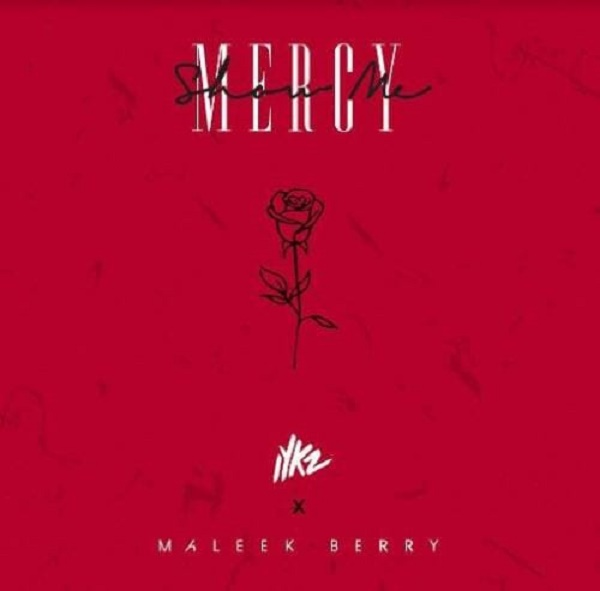 IYKZ ft Maleek Berry Show Me Mercy