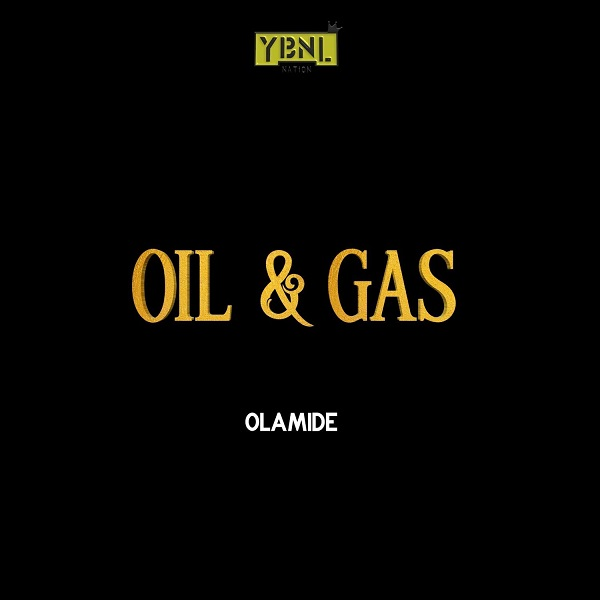 MUSIC : Olamide – Oil & Gas