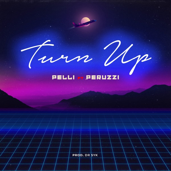 MUSIC : Pelli Ft. Peruzzi – Turn Up