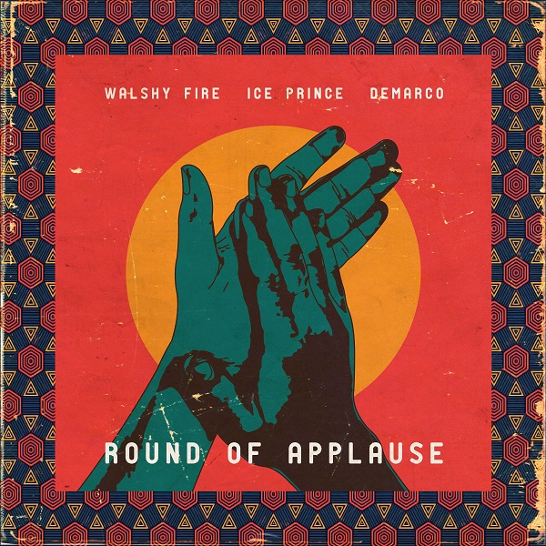 Walshy Fire Round Of Applause ft Ice Prince
