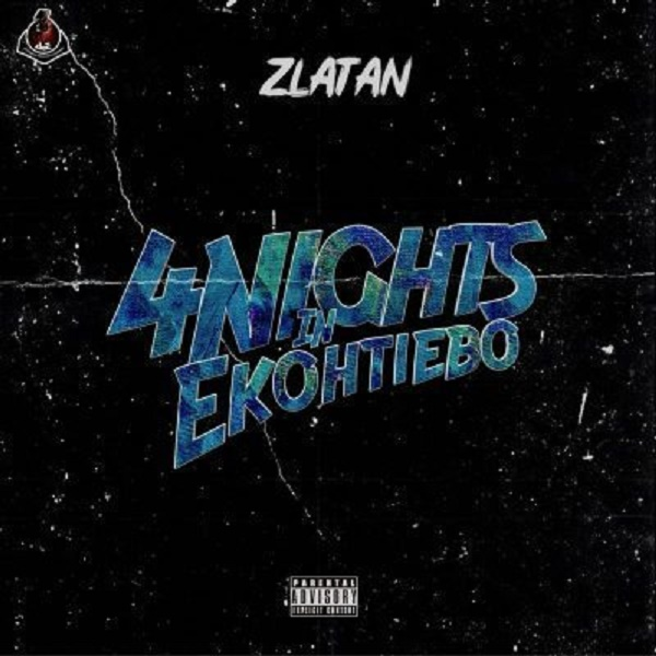 MUSIC : Zlatan – 4 Nights In Ekohtiebo