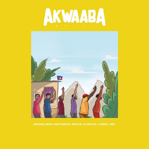 MUSIC: Michael Brun – Akwaaba Ayiti Ft. Guiltybeatz, Mr Eazi & DJ Bullet (feat. J Perry) X Dro
