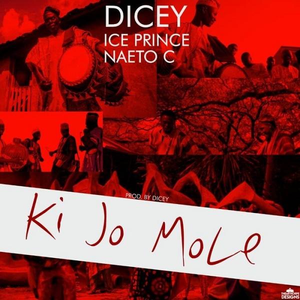 MUSIC : Dicey – Ki Jo Mole Ft. Ice Prince, Naeto C