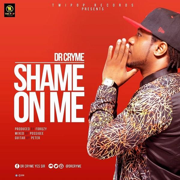 DOWNLOAD: Ghana Music Dr Cryme – Shame On Me (mp3)