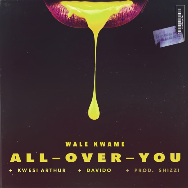 MUSIC : Wale Kwame – All Over You Ft. Davido, Kwesi Arthur