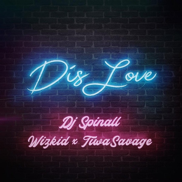 DJ Spinall – Dis Love ft  Wizkid, Tiwa Savage MP3 DOWNLOAD