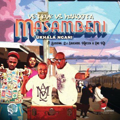 DOWNLOAD SONG: DJ Vetkuk Vs Mahoota – Masambeni (Ukhala Ngani) Feat. Busiswa And Kwesta x Sbucardo Da DJ ft. Emo Kid
