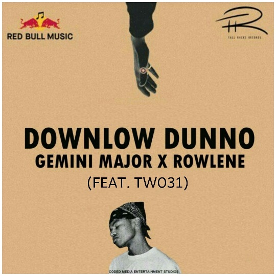 Gemini Major – Downlow Dunno (Remix) Ft. Rowlene x TWO31 — DOWNLOAD