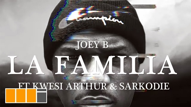 VIDEO: Joey B – La Familia Ft. Sarkodie and Kwesi Arthur