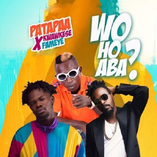 DOWNLOAD Music: Patapaa – Woho Aba Ft. Kwaw Kese x Fameye
