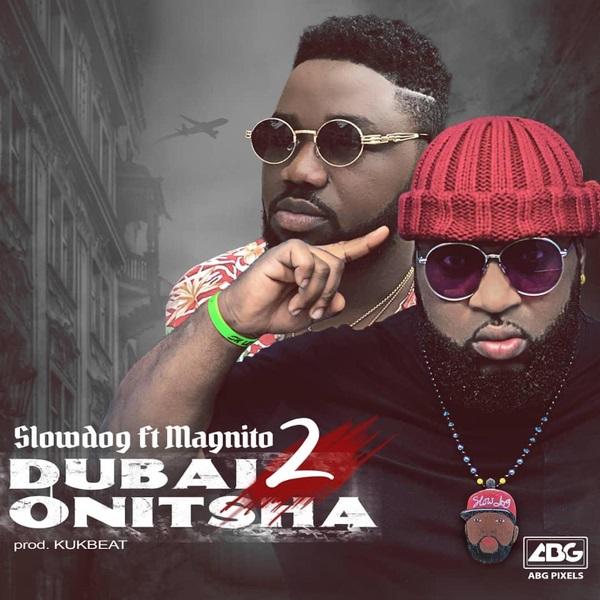 MUSIC: Slowdog – Dubai 2 Onitsha Ft. Magnito • Download Mp3