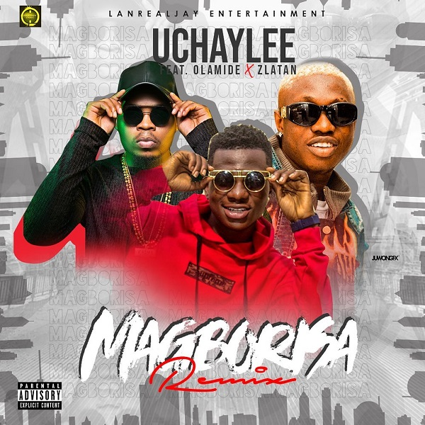 Download Music: UchayLee Ft. Olamide x Zlatan – Magborisa (Remix)