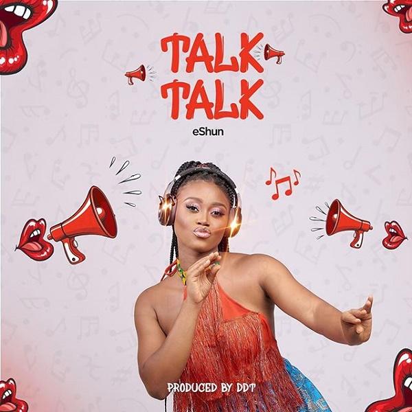 EShun – Talk Talk: DOWNLOAD MUSIC