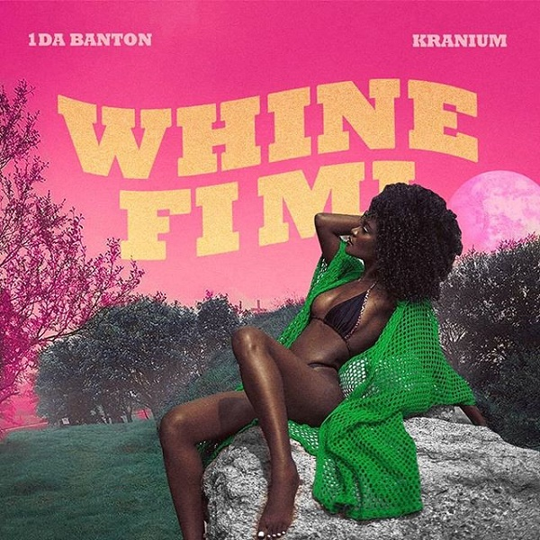 1da Banton Whine Fi Mi