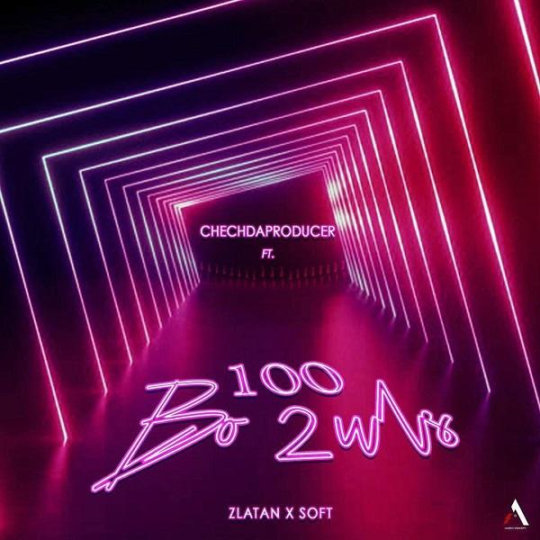 Download Mp3: Chechdaproducer Ft. Zlatan And Soft – 100 Bo2uls
