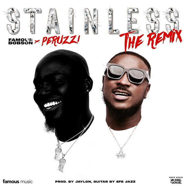 Download Mp3: Famous Bobson – Stainless Remix And Peruzzi