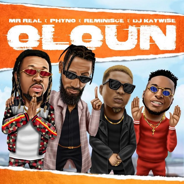 Music | Mr Real – Oloun ft. Phyno, Reminisce, DJ Kaywise