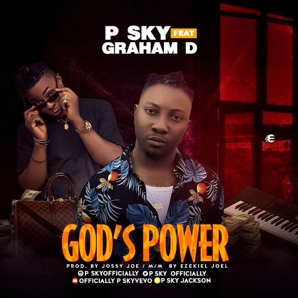 Download Music: P Sky Ft. Graham D – God's Power