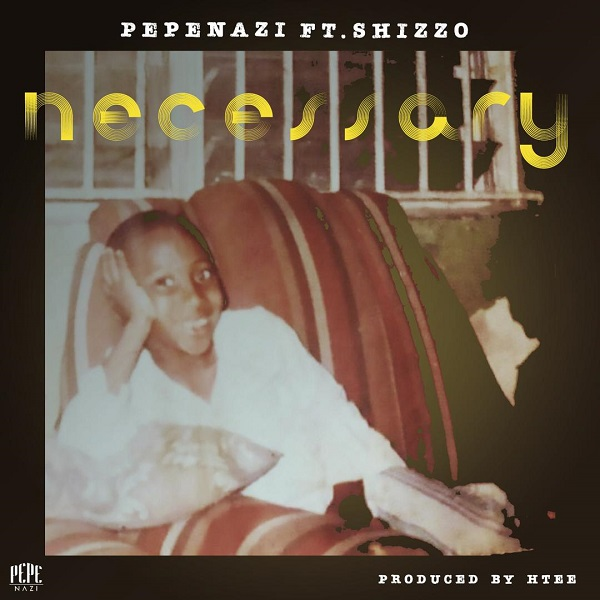 MUSIC : Pepenazi – Necessary Ft. Shizzo