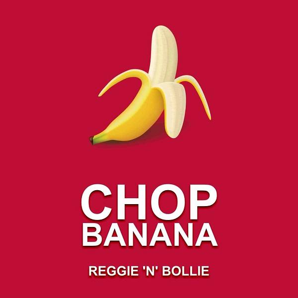 Reggie n Bollie Chop Banana
