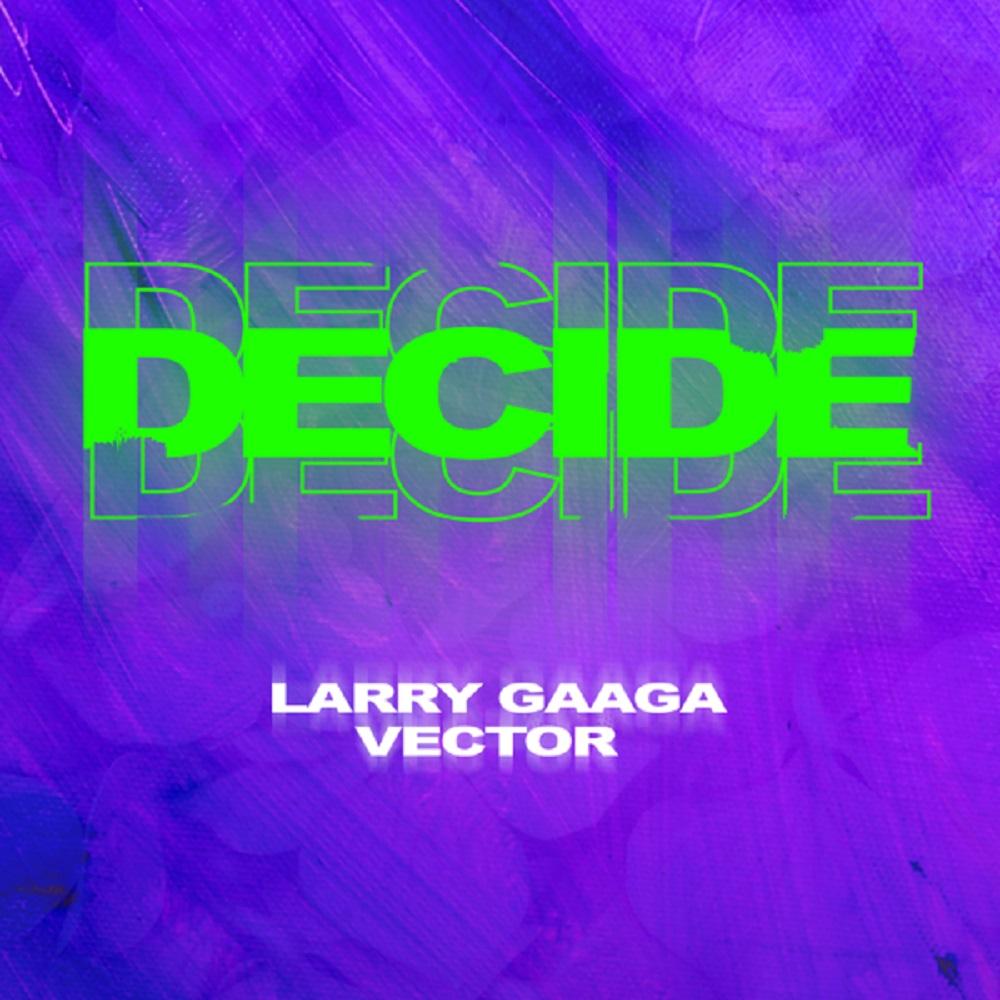 Larry Gaaga Decide