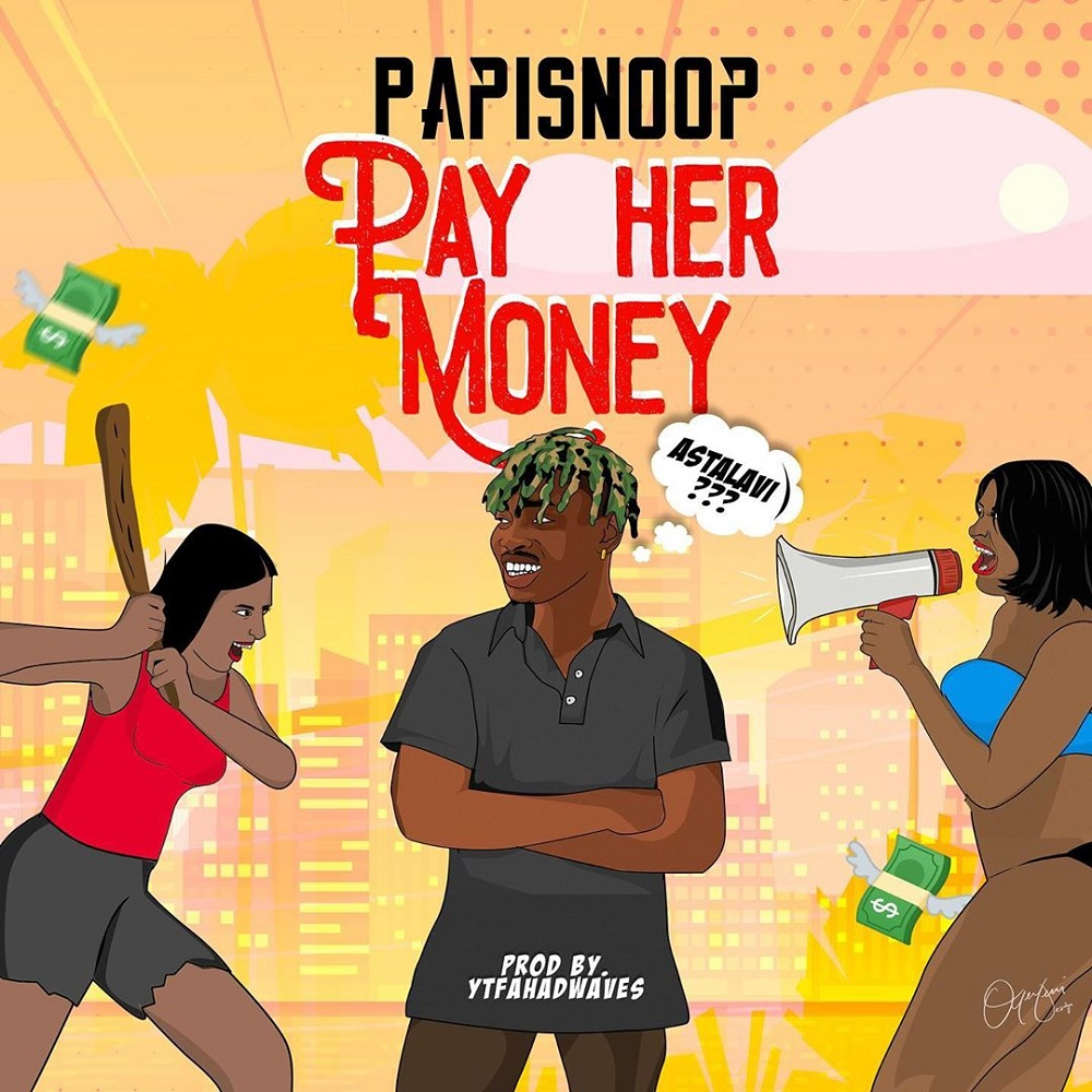DOWNLOAD MP3 : PAPISNOOP – PAY HER MONEY FT. NAIRA MARLEY
