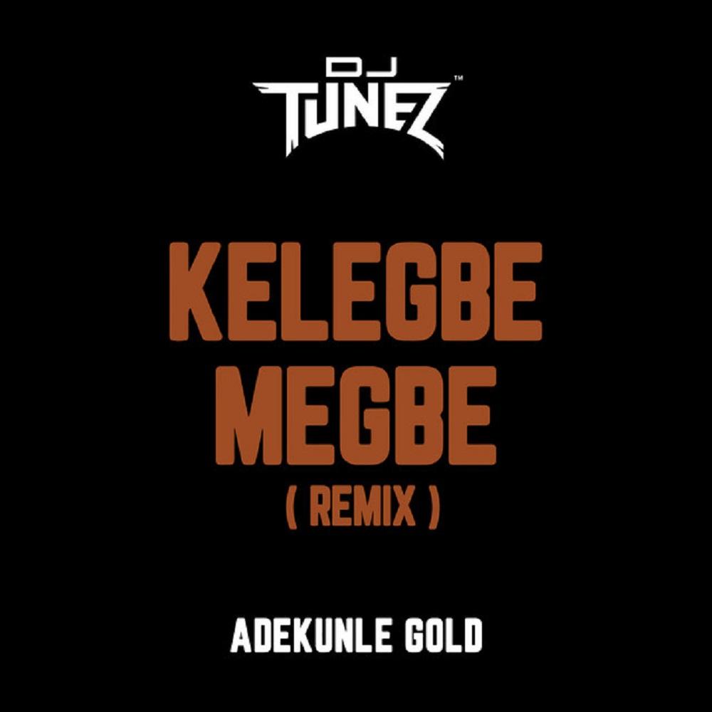 Adekunle Gold ft DJ Tunez Kelegbe Megbe (Remix)