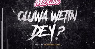 Mz Kiss Oluwa Wetin Dey