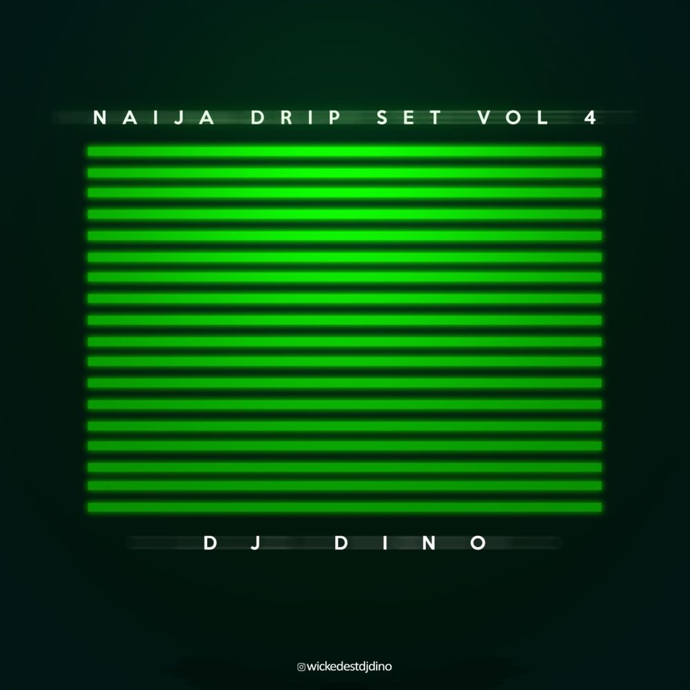 DJ Dino Naija Drip Set Mixtape Vol. IV