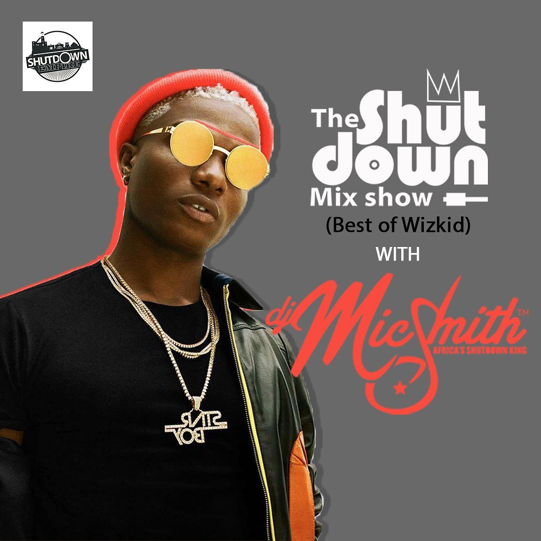 DJ Mic Smith The Shutdown Mix (Best Of Wizkid)