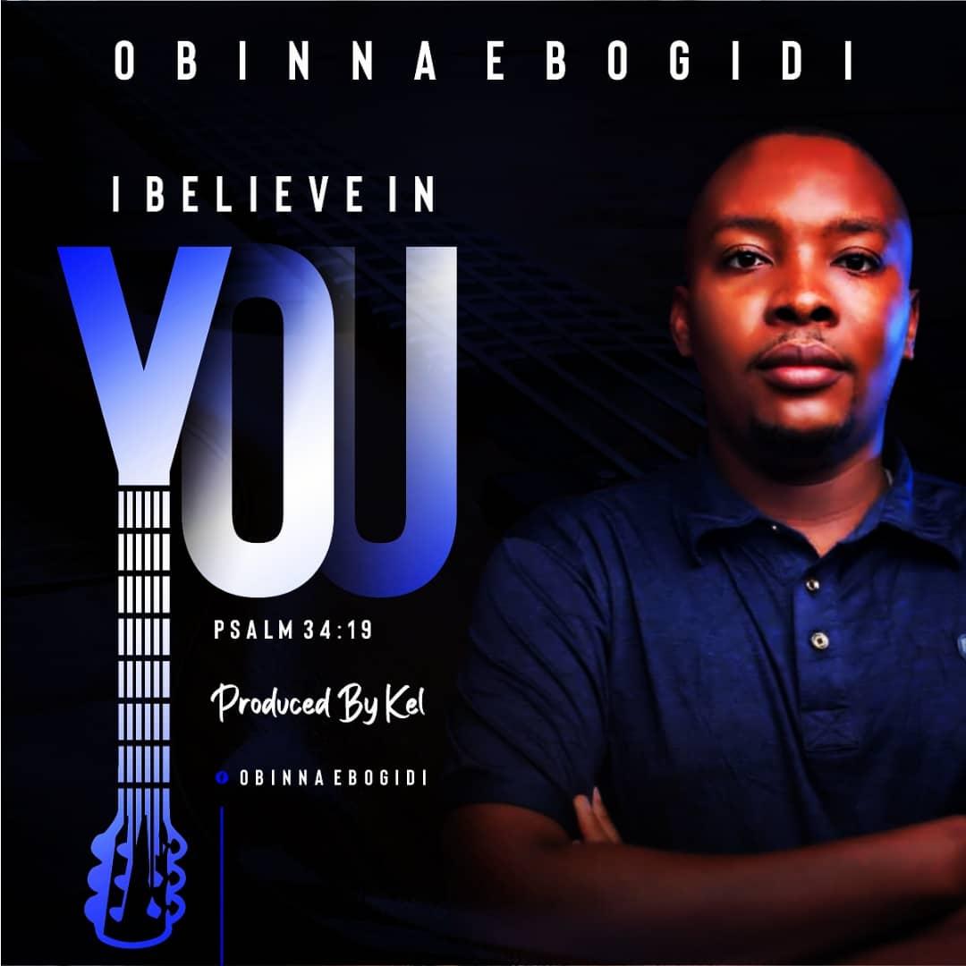 Obinna Ebogidi I believe in You