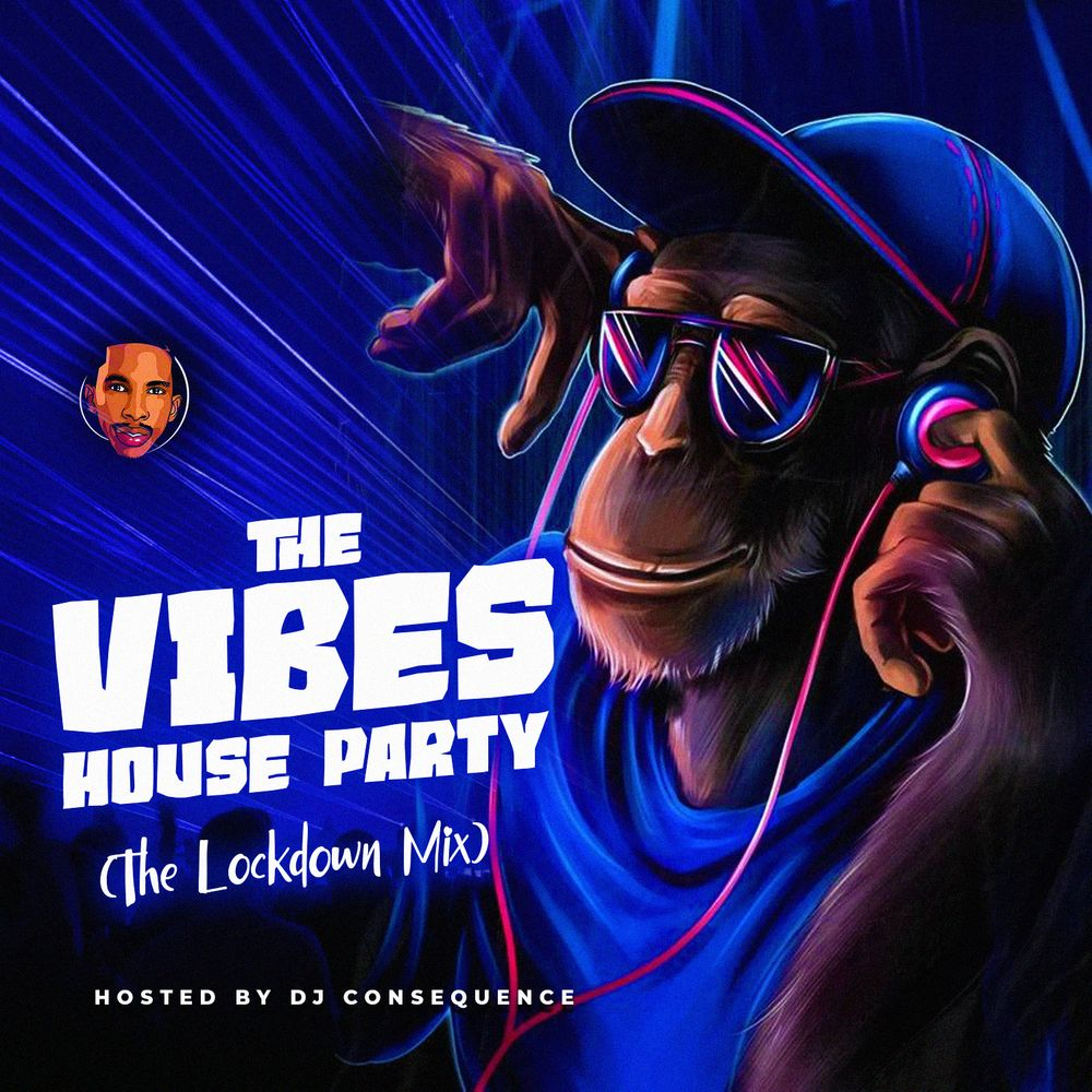 DJ Consequence The Vibes House Party (The Lockdown Mix)