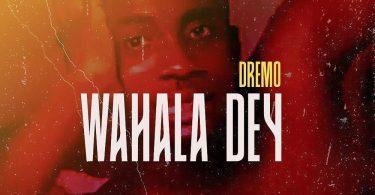 Dremo Wahala Dey
